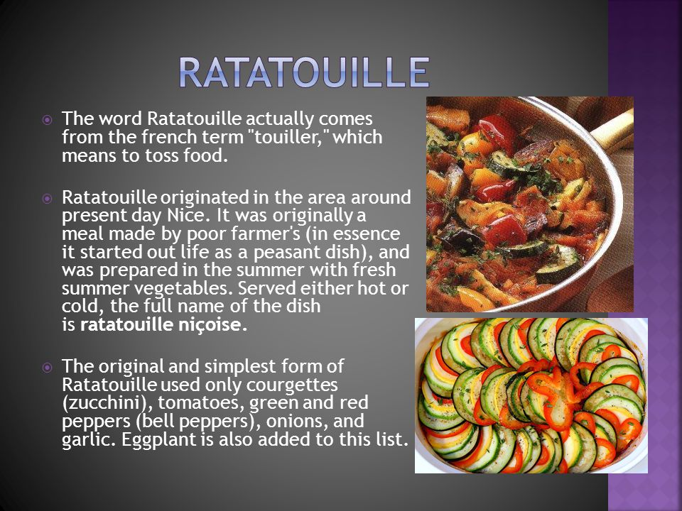 The word Ratatouille actually comes from the french term touiller, which means to toss food.