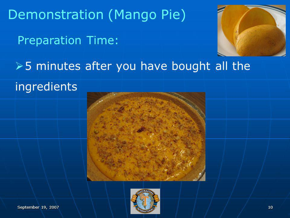 September 19, 200710 Demonstration (Mango Pie) 5 minutes after you have bought all the ingredients Preparation Time: