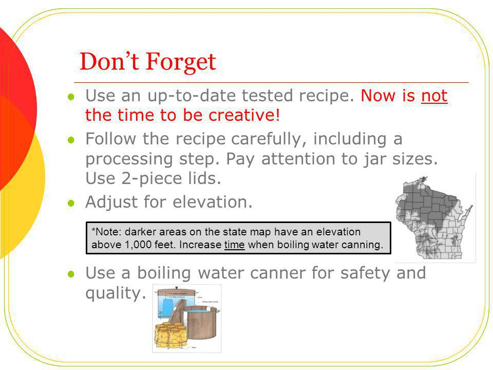 Dont Forget Use an up-to-date tested recipe. Now is not the time to be creative.