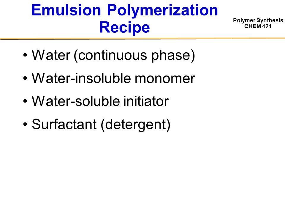 Polymer Synthesis CHEM 421 Surfactants H2OH2O Hydrophobic / Lipophilic core Surfactant Concentration Unimers Micelles Critical Micelle Concentration (CMC)