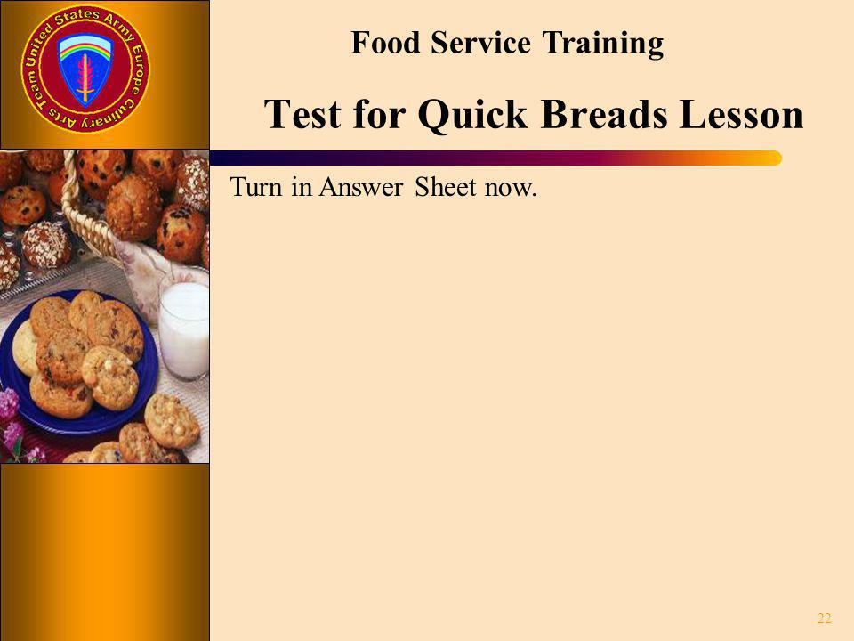 Food Service Training 22 Turn in Answer Sheet now. Test for Quick Breads Lesson