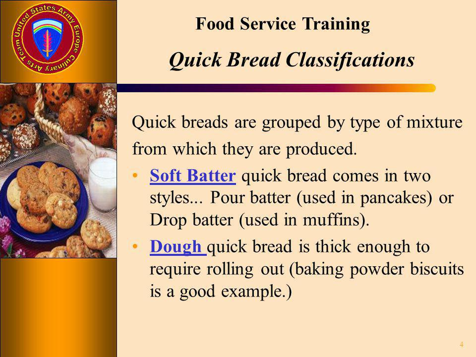 Food Service Training Quick Bread Classifications Quick breads are grouped by type of mixture from which they are produced. Soft Batter quick bread co