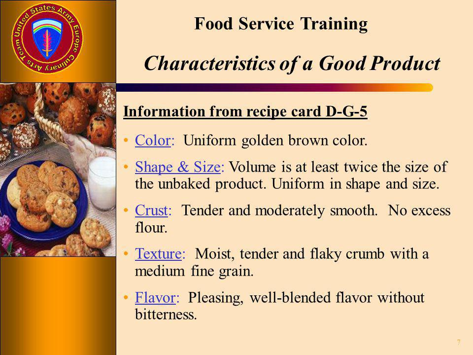 Food Service Training Characteristics of a Good Product Information from recipe card D-G-5 Color: Uniform golden brown color. Shape & Size: Volume is