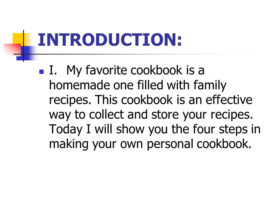 INTRODUCTION: I.My favorite cookbook is a homemade one filled with family recipes.