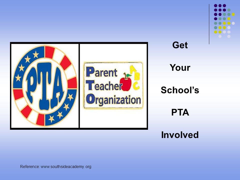 Get Your Schools PTA Involved Reference: www.southsideacademy. org