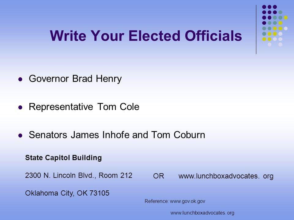 Write Your Elected Officials Governor Brad Henry Representative Tom Cole Senators James Inhofe and Tom Coburn State Capitol Building 2300 N. Lincoln B