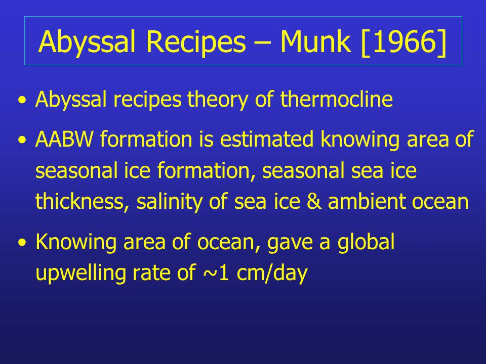 Abyssal Recipes – Munk [1966] Abyssal recipes theory of thermocline AABW formation is estimated knowing area of seasonal ice formation, seasonal sea i
