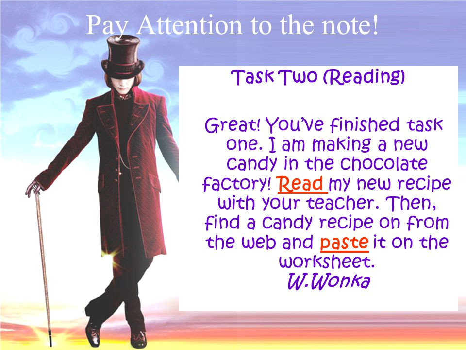 Pay Attention to the note! Task Two (Reading) Great! Youve finished task one. I am making a new candy in the chocolate factory! Read my new recipe wit