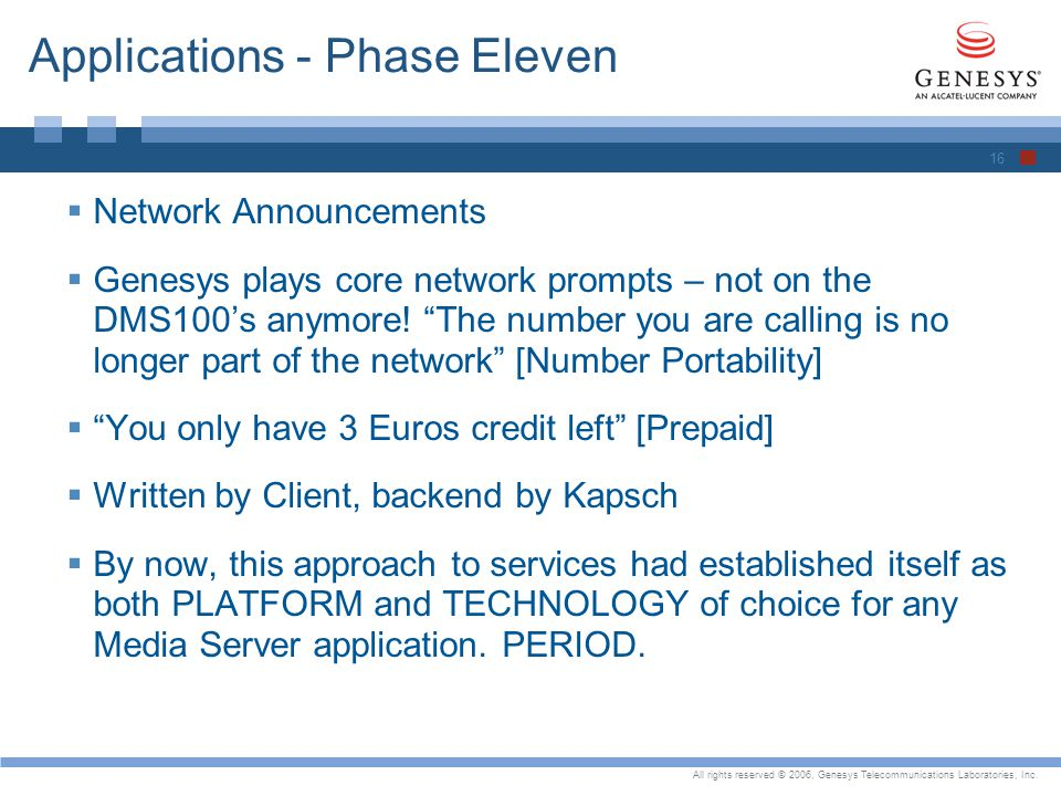 All rights reserved © 2006, Genesys Telecommunications Laboratories, Inc. Applications - Phase Eleven Network Announcements Genesys plays core network