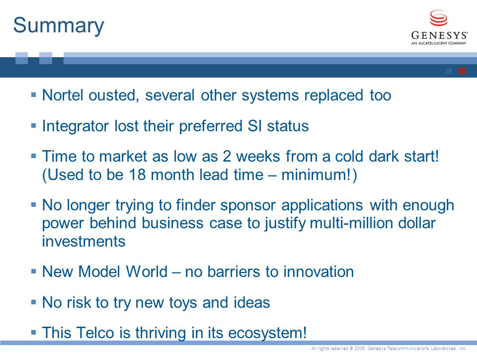 All rights reserved © 2006, Genesys Telecommunications Laboratories, Inc. Summary Nortel ousted, several other systems replaced too Integrator lost th