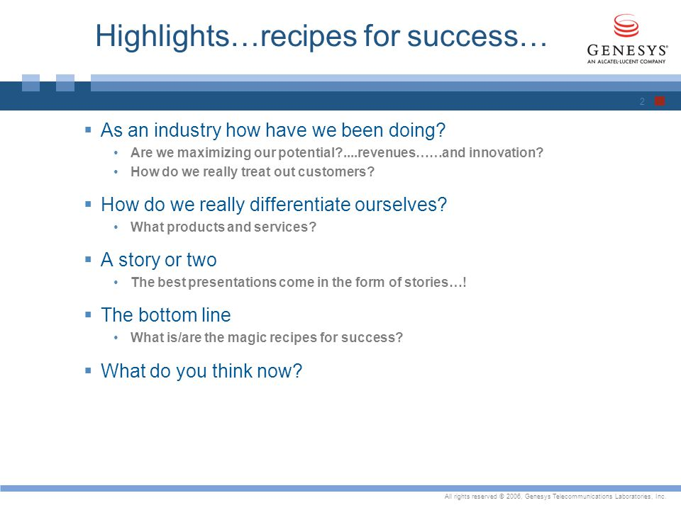 All rights reserved © 2006, Genesys Telecommunications Laboratories, Inc. Highlights…recipes for success… As an industry how have we been doing? Are w