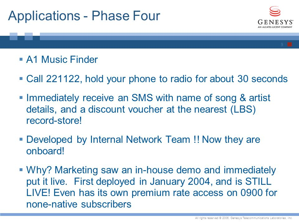 All rights reserved © 2006, Genesys Telecommunications Laboratories, Inc. Applications - Phase Four A1 Music Finder Call 221122, hold your phone to ra