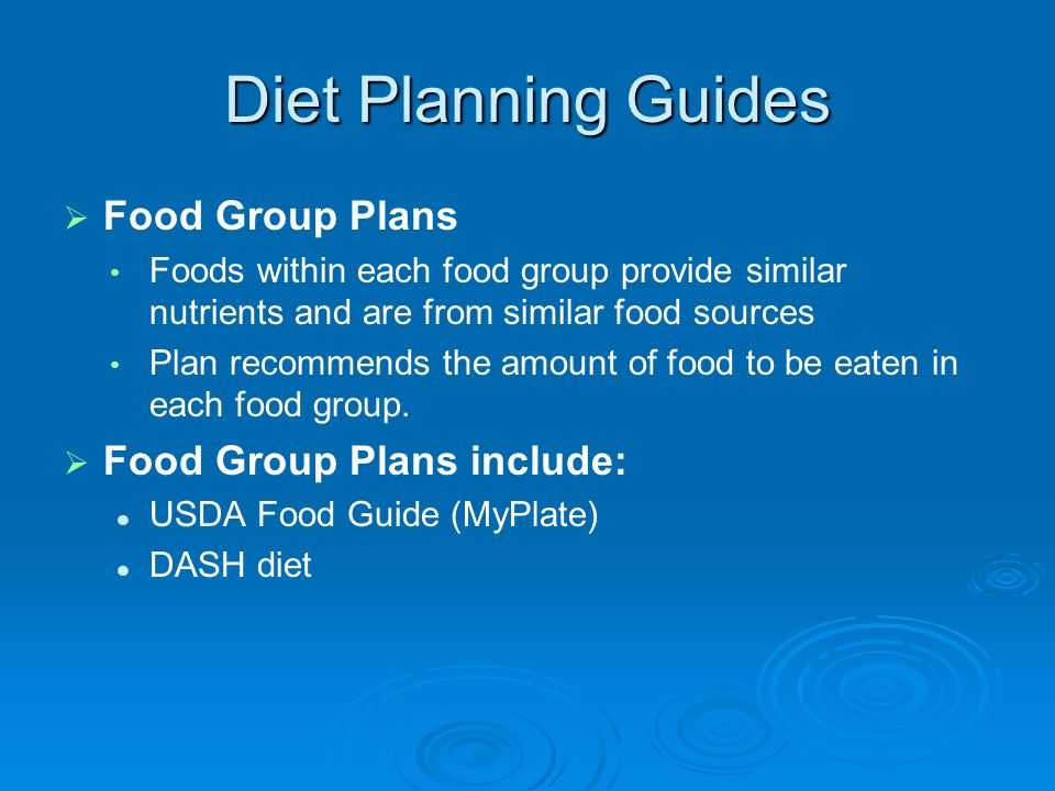 Diet Planning Guides Food Group Plans Foods within each food group provide similar nutrients and are from similar food sources Plan recommends the amount of food to be eaten in each food group.