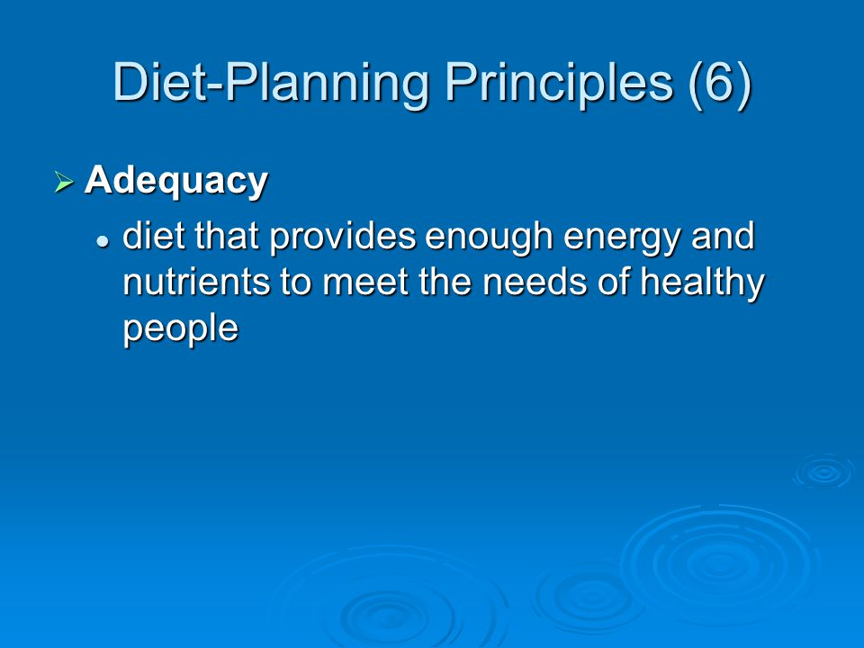 Diet-Planning Principles (6) Adequacy Adequacy diet that provides enough energy and nutrients to meet the needs of healthy people diet that provides e