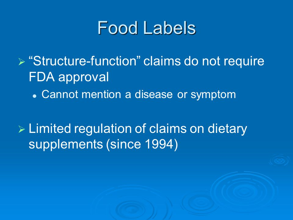 Structure-function claims do not require FDA approval Cannot mention a disease or symptom Limited regulation of claims on dietary supplements (since 1