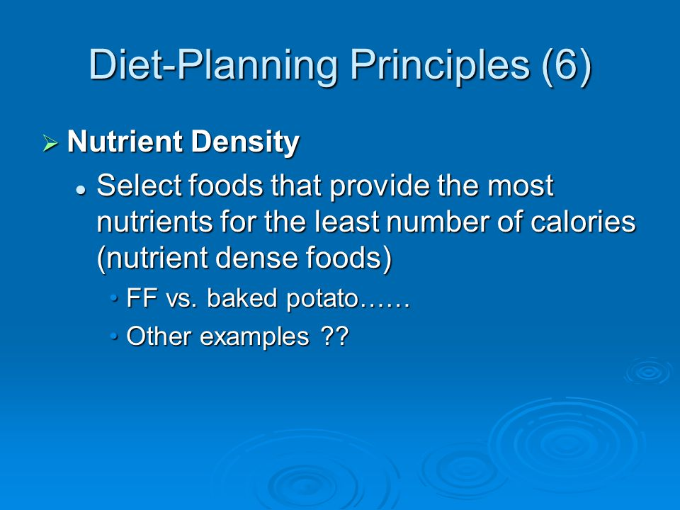 Diet-Planning Principles (6) Nutrient Density Nutrient Density Select foods that provide the most nutrients for the least number of calories (nutrient dense foods) Select foods that provide the most nutrients for the least number of calories (nutrient dense foods) FF vs.