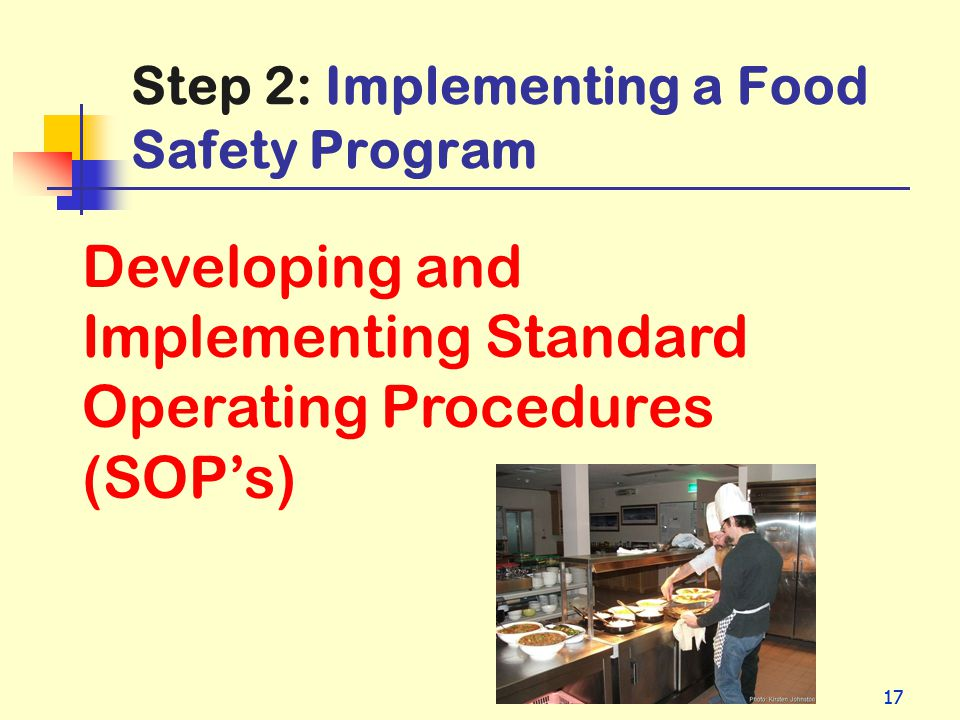 17 Step 2: Implementing a Food Safety Program Developing and Implementing Standard Operating Procedures (SOPs)