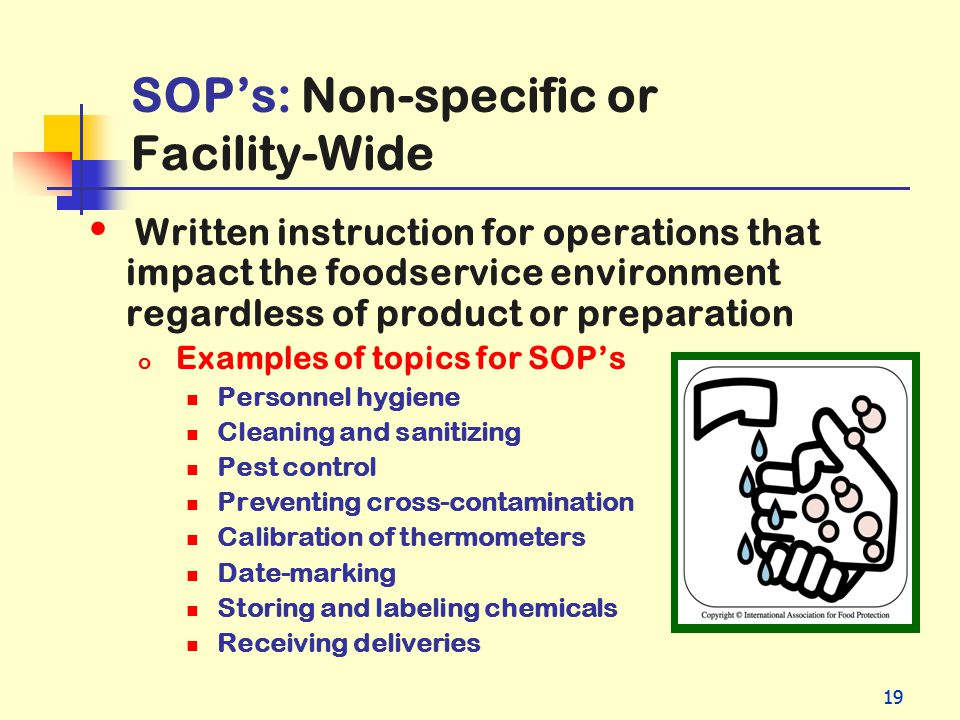 19 SOPs: Non-specific or Facility-Wide Written instruction for operations that impact the foodservice environment regardless of product or preparation