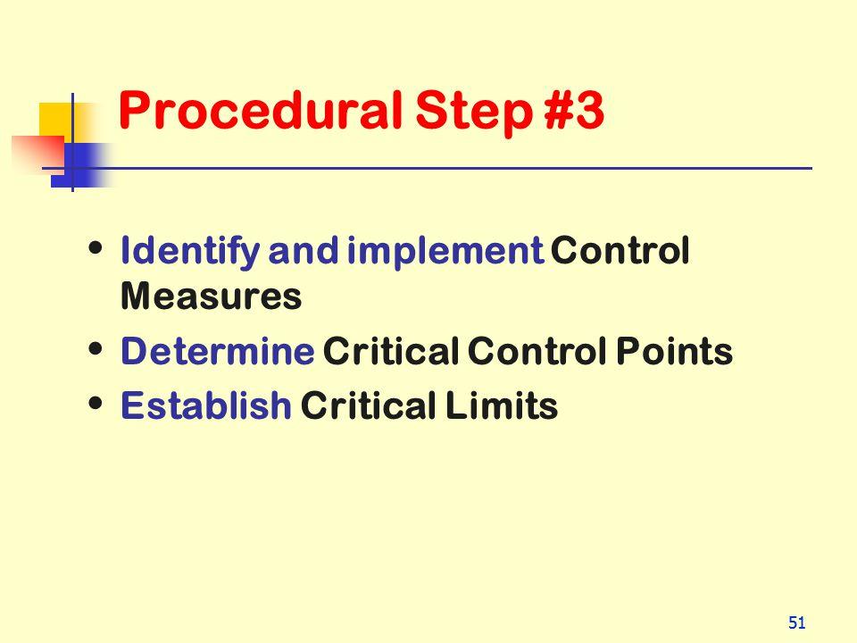 51 Procedural Step #3 Identify and implement Control Measures Determine Critical Control Points Establish Critical Limits