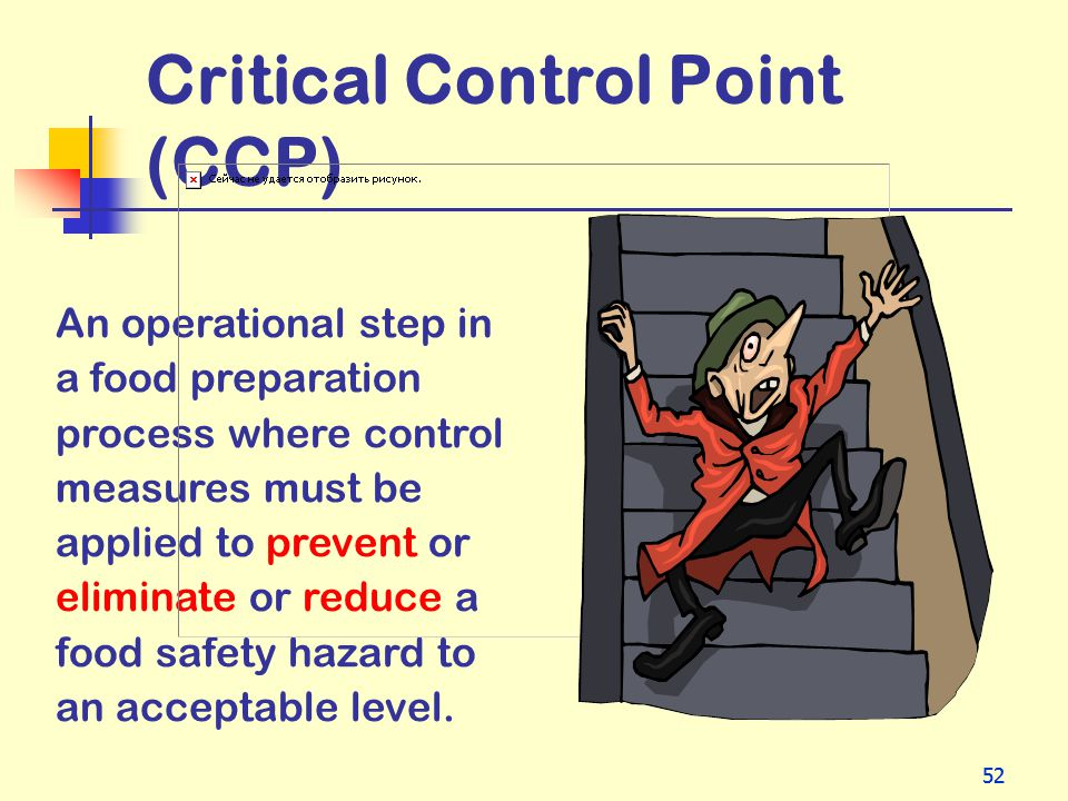 52 Critical Control Point (CCP) An operational step in a food preparation process where control measures must be applied to prevent or eliminate or re