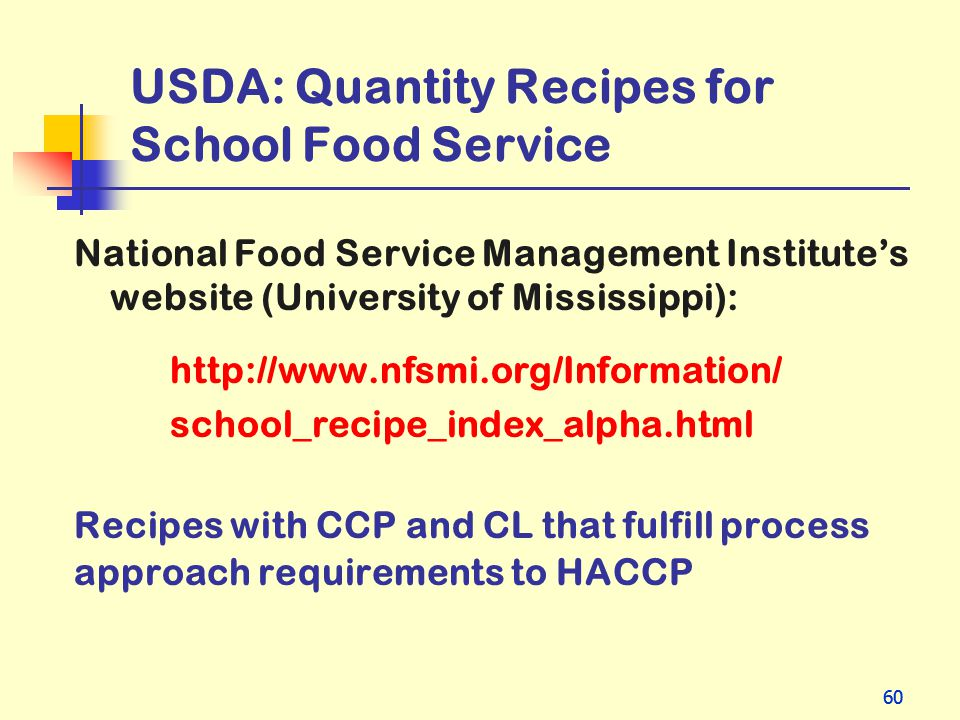 60 USDA: Quantity Recipes for School Food Service National Food Service Management Institutes website (University of Mississippi): http://www.nfsmi.or