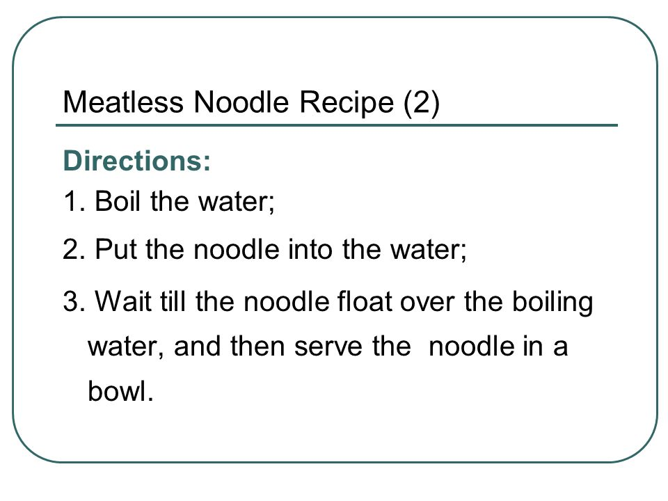 Meatless Noodle Recipe (2) Directions: 1. Boil the water; 2.