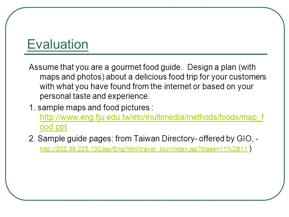 Evaluation Assume that you are a gourmet food guide.