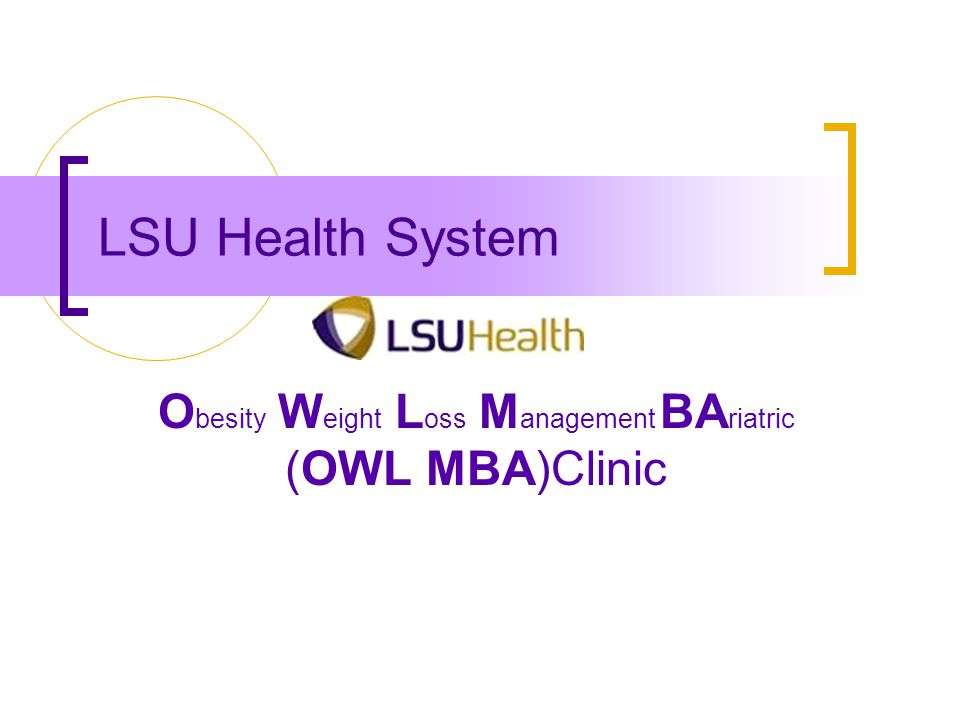 LSU Health System O besity W eight L oss M anagement BA riatric (OWL MBA)Clinic