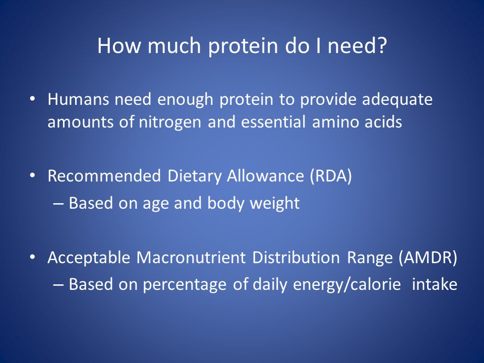 How much protein do I need? Humans need enough protein to provide adequate amounts of nitrogen and essential amino acids Recommended Dietary Allowance