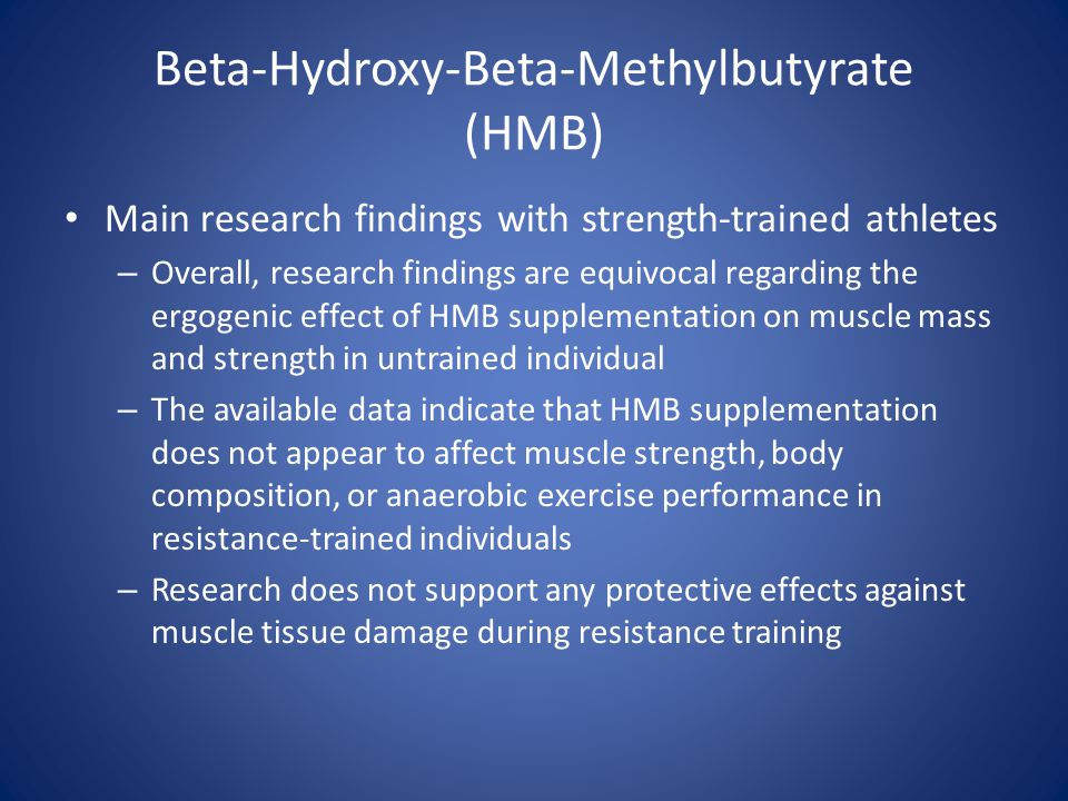 Beta-Hydroxy-Beta-Methylbutyrate (HMB) Main research findings with strength-trained athletes – Overall, research findings are equivocal regarding the
