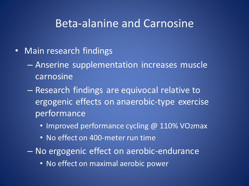 Beta-alanine and Carnosine Main research findings – Anserine supplementation increases muscle carnosine – Research findings are equivocal relative to