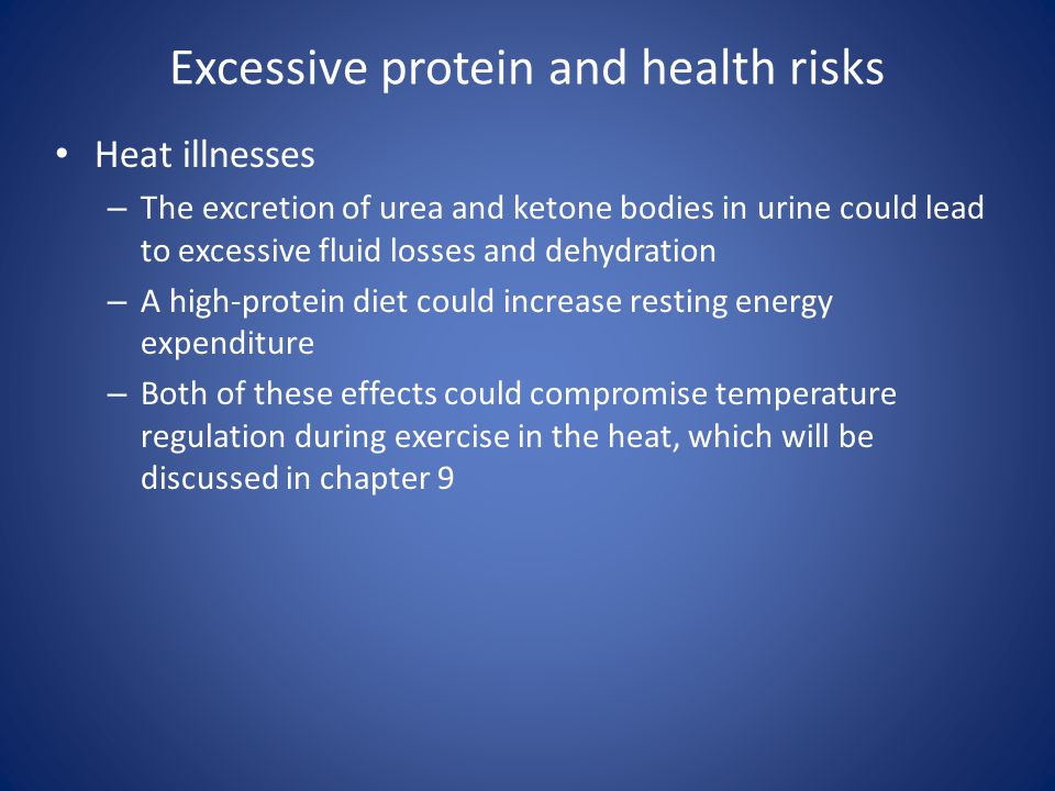 Excessive protein and health risks Heat illnesses – The excretion of urea and ketone bodies in urine could lead to excessive fluid losses and dehydrat