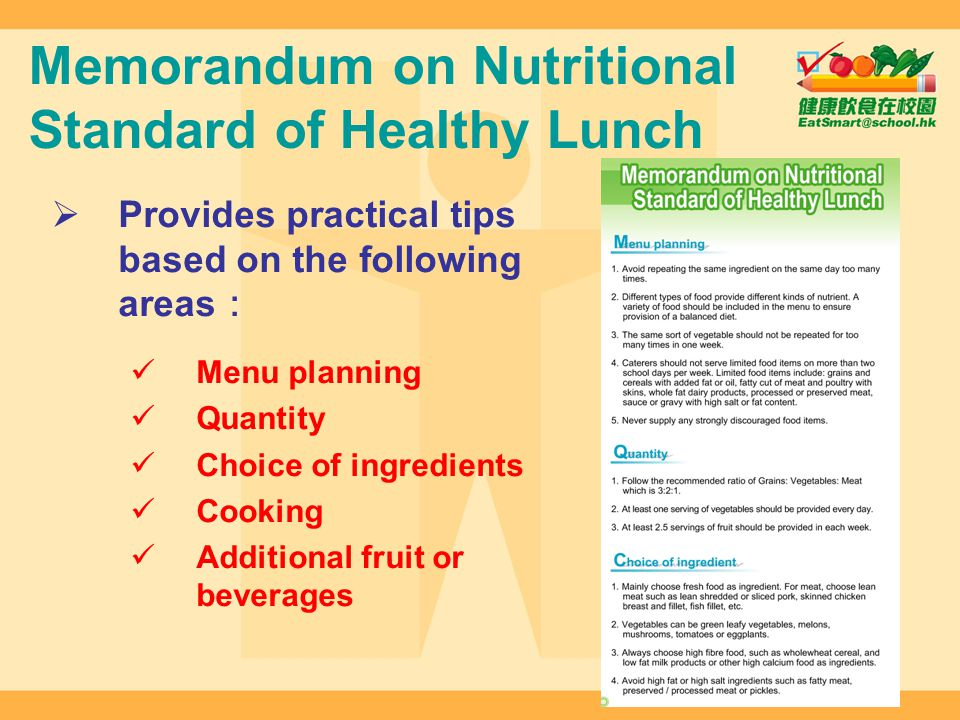 Memorandum on Nutritional Standard of Healthy Lunch Provides practical tips based on the following areas Menu planning Quantity Choice of ingredients