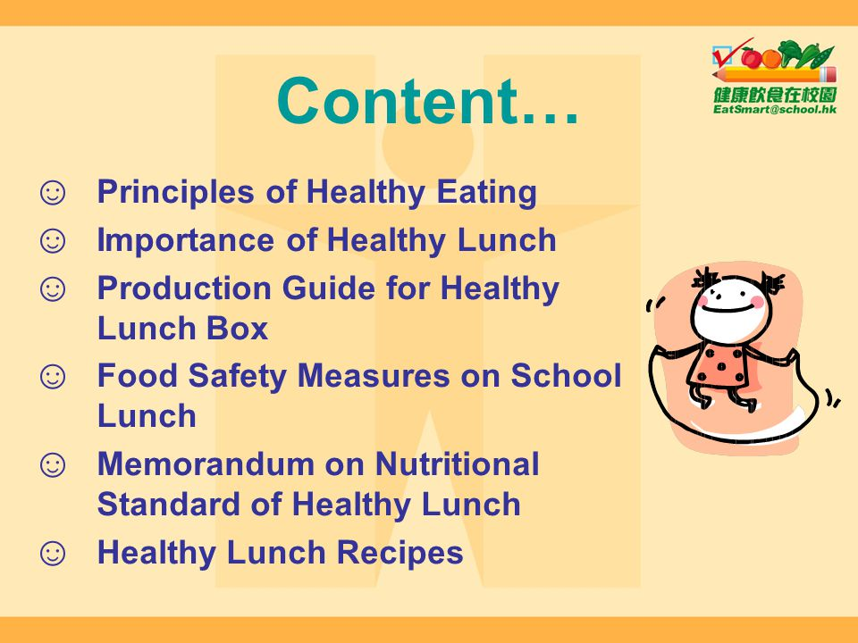 Content… Principles of Healthy Eating Importance of Healthy Lunch Production Guide for Healthy Lunch Box Food Safety Measures on School Lunch Memorand