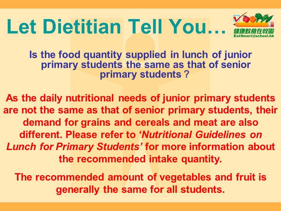 Let Dietitian Tell You… Is the food quantity supplied in lunch of junior primary students the same as that of senior primary students As the daily nut