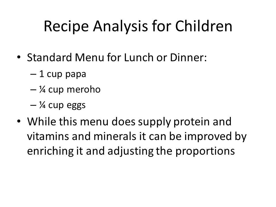 Recipe Analysis for Children Standard Menu for Lunch or Dinner: – 1 cup papa – ¼ cup meroho – ¼ cup eggs While this menu does supply protein and vitam