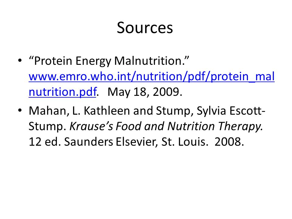 Sources Protein Energy Malnutrition. www.emro.who.int/nutrition/pdf/protein_mal nutrition.pdf.
