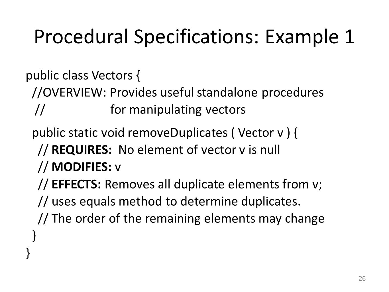 Procedural Specifications: Example 1 public class Vectors { //OVERVIEW: Provides useful standalone procedures // for manipulating vectors public stati