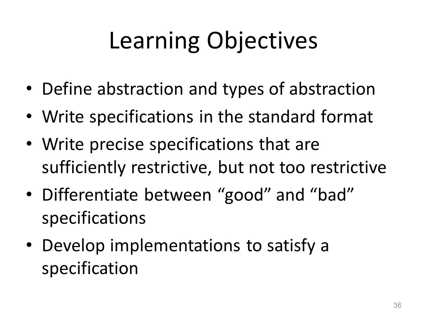 Learning Objectives Define abstraction and types of abstraction Write specifications in the standard format Write precise specifications that are suff