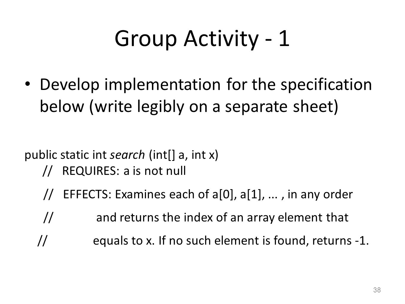 Group Activity - 1 Develop implementation for the specification below (write legibly on a separate sheet) public static int search (int[] a, int x) //