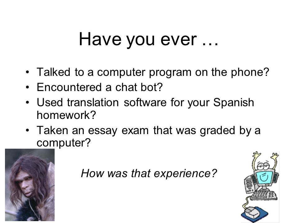 Have you ever … Talked to a computer program on the phone.