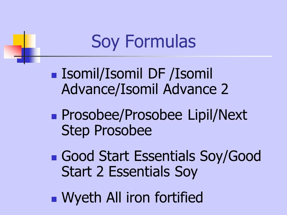 Soy Formulas Isomil/Isomil DF /Isomil Advance/Isomil Advance 2 Prosobee/Prosobee Lipil/Next Step Prosobee Good Start Essentials Soy/Good Start 2 Essen