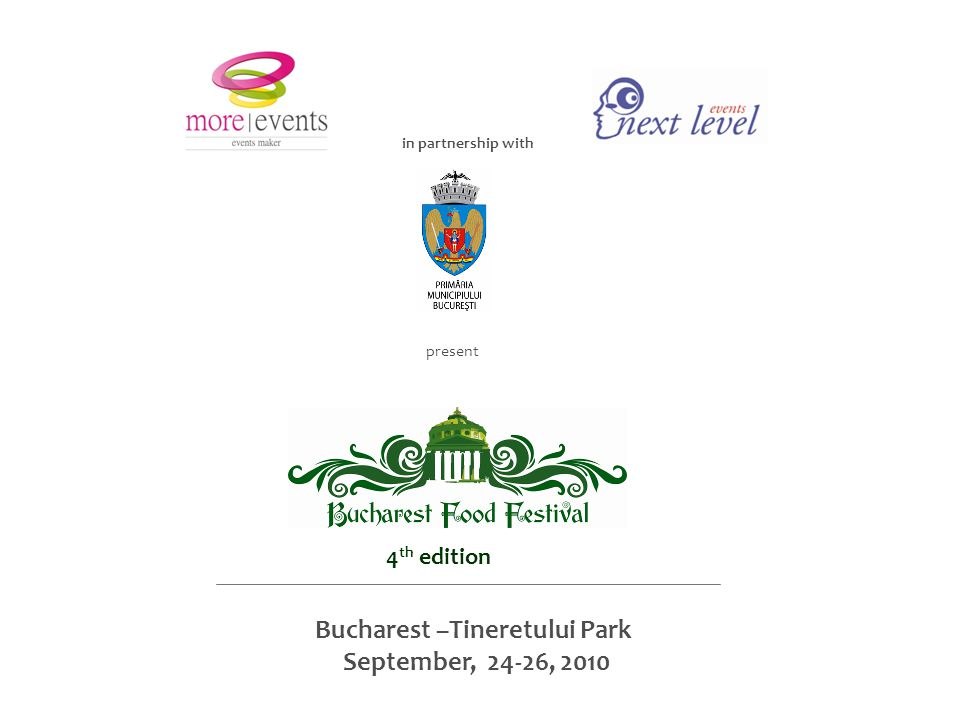 Bucharest –Tineretului Park September, 24-26, 2010 in partnership with present 4 th edition