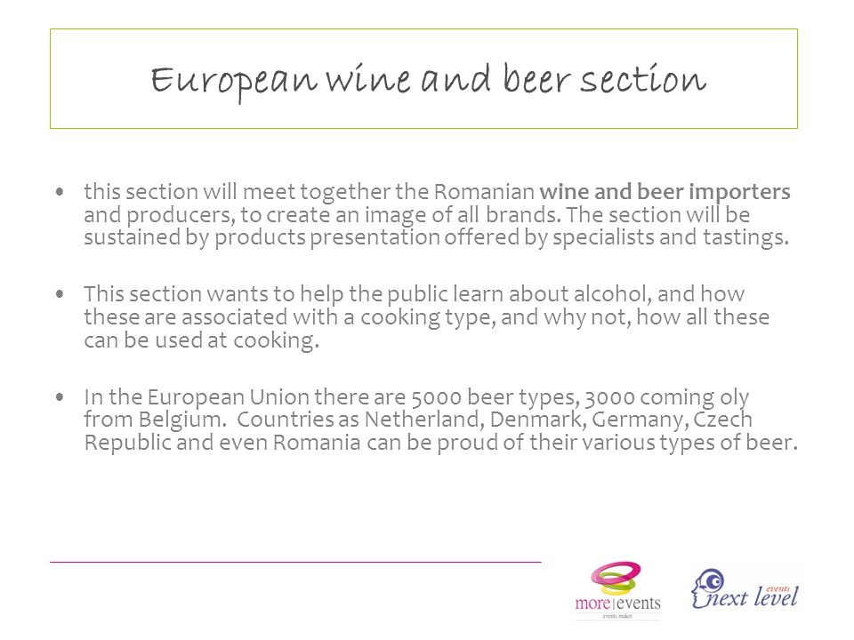 European wine and beer section this section will meet together the Romanian wine and beer importers and producers, to create an image of all brands.