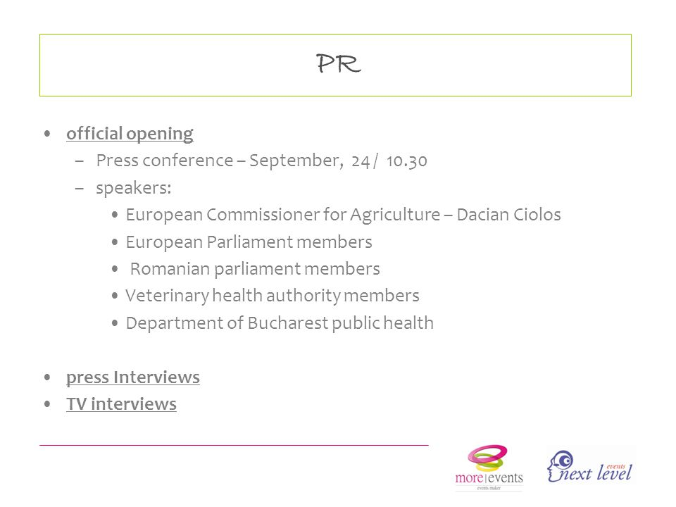 PR official opening –Press conference – September, 24 / 10.30 –speakers: European Commissioner for Agriculture – Dacian Ciolos European Parliament members Romanian parliament members Veterinary health authority members Department of Bucharest public health press Interviews TV interviews