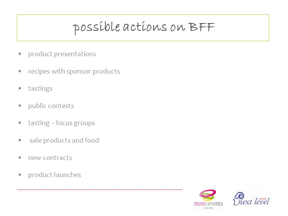 product presentations recipes with sponsor products tastings public contests tasting - focus groups sale products and food new contracts product launches possible actions on BFF