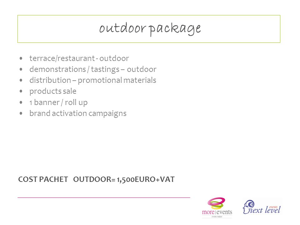 outdoor package terrace/restaurant - outdoor demonstrations / tastings – outdoor distribution – promotional materials products sale 1 banner / roll up brand activation campaigns COST PACHET OUTDOOR= 1,500EURO+VAT