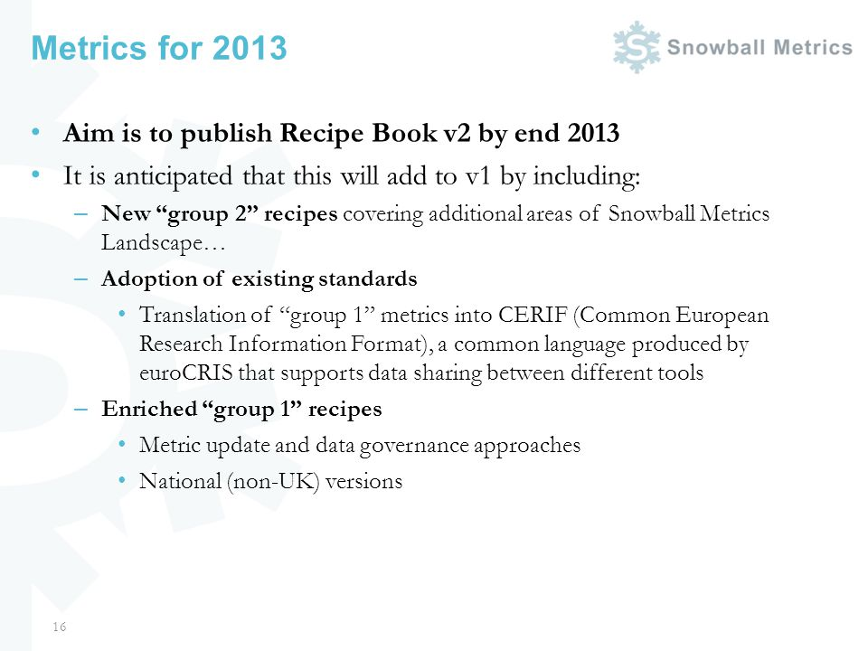 Metrics for 2013 Aim is to publish Recipe Book v2 by end 2013 It is anticipated that this will add to v1 by including: – New group 2 recipes covering