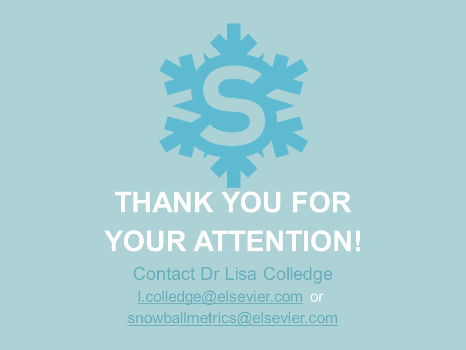 THANK YOU FOR YOUR ATTENTION! Contact Dr Lisa Colledge l.colledge@elsevier.com or snowballmetrics@elsevier.com l.colledge@elsevier.com snowballmetrics