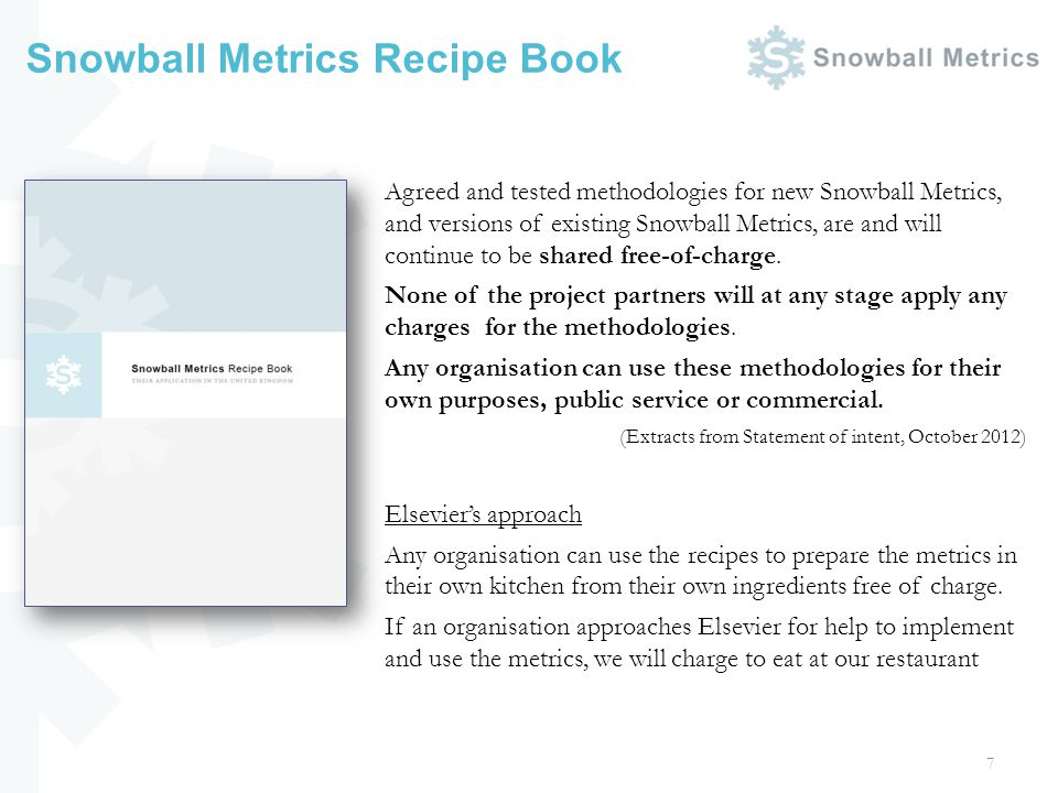 Snowball Metrics Recipe Book 7 Agreed and tested methodologies for new Snowball Metrics, and versions of existing Snowball Metrics, are and will conti